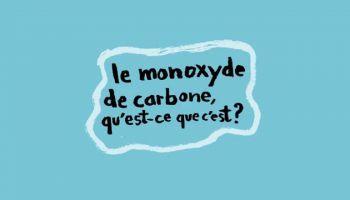 Les dangers du monoxyde de carbone, des gestes simples pour les éviter